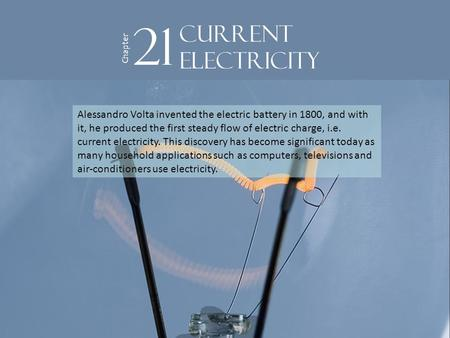 Alessandro Volta invented the electric battery in 1800, and with it, he produced the first steady flow of electric charge, i.e. current electricity. This.
