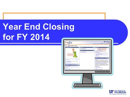 Year End Closing for FY 2014. Introduction and Overview Kathleen Tillett.
