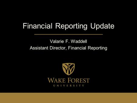 Financial Reporting Update Valarie F. Waddell Assistant Director, Financial Reporting.
