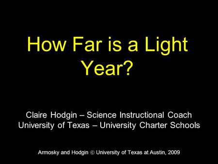 How Far is a Light Year? Claire Hodgin – Science Instructional Coach