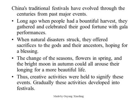 Made by Ouyang Xiaofang China's traditional festivals have evolved through the centuries from past major events. Long ago when people had a bountiful harvest,