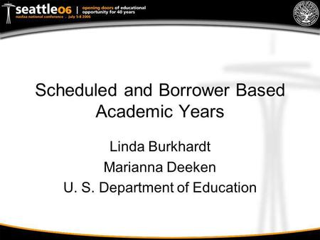 Scheduled and Borrower Based Academic Years Linda Burkhardt Marianna Deeken U. S. Department of Education.