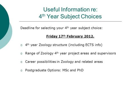 Useful Information re: 4 th Year Subject Choices Deadline for selecting your 4 th year subject choice: Friday 17 th February 2012. 4 th year Zoology structure.
