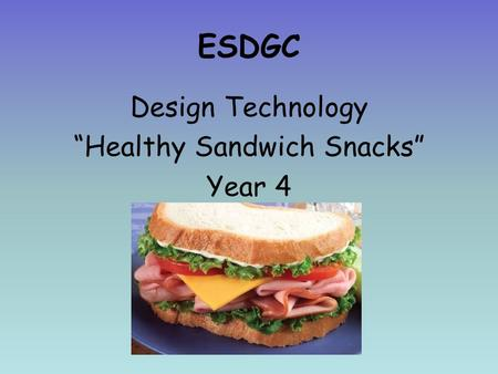 ESDGC Design Technology Healthy Sandwich Snacks Year 4.