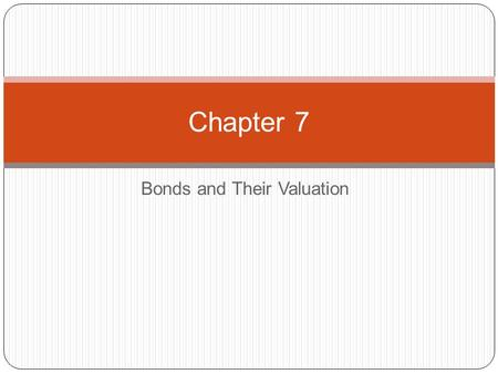 Bonds and Their Valuation Chapter 7 Chapter 7 Topic Overview 2 u Bond Characteristics u Annual and Semi-Annual Bond Valuation u Reading Bond Quotes u.