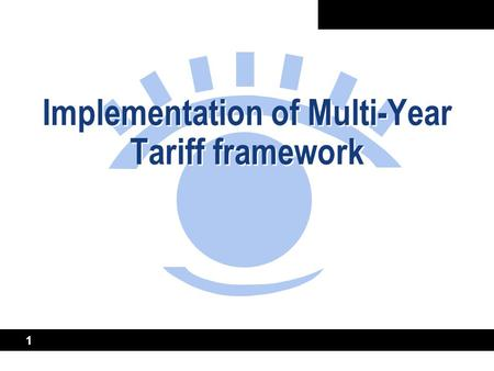 1 Implementation of Multi-Year Tariff framework. 2 Contents of the presentation Issues to address in design of multi- year tariff (MYT) frameworks Alternative.