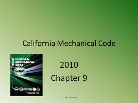 California Mechanical Code 2010 Chapter 9 LANES POINTS.