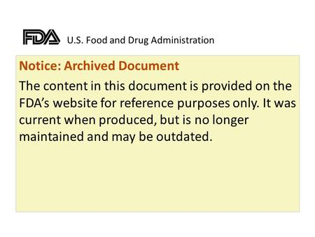 U.S. Food and Drug Administration Notice: Archived Document The content in this document is provided on the FDAs website for reference purposes only. It.