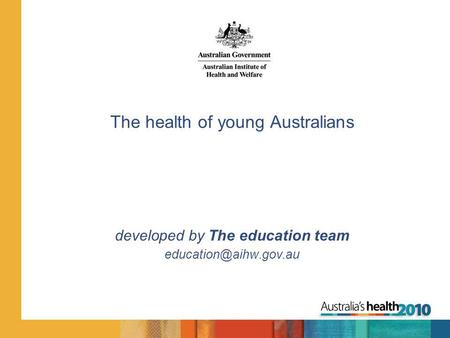 The health of young Australians developed by The education team