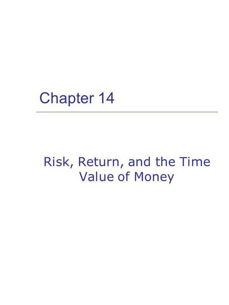 Chapter 14 Risk, Return, and the Time Value of Money.