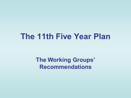 The 11th Five Year Plan The Working Groups Recommendations.