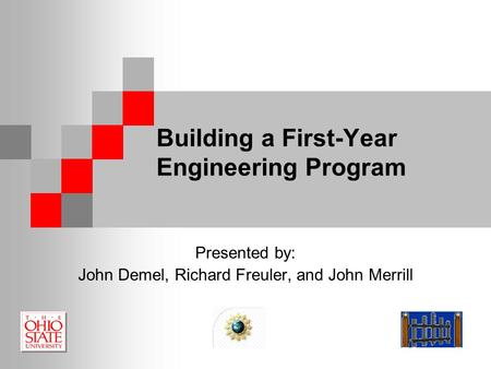 Building a First-Year Engineering Program Presented by: John Demel, Richard Freuler, and John Merrill.