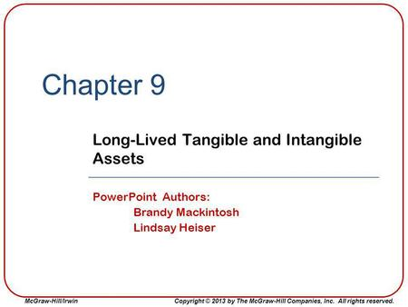 McGraw-Hill/IrwinCopyright © 2013 by The McGraw-Hill Companies, Inc. All rights reserved. Chapter 9 Long-Lived Tangible and Intangible Assets PowerPoint.
