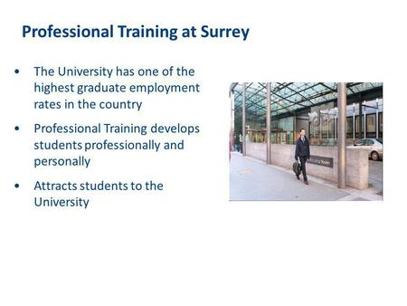 Professional Training at Surrey The University has one of the highest graduate employment rates in the country Professional Training develops students.