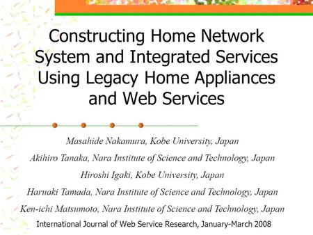 Constructing Home Network System and Integrated Services Using Legacy Home Appliances and Web Services International Journal of Web Service Research, January-March.