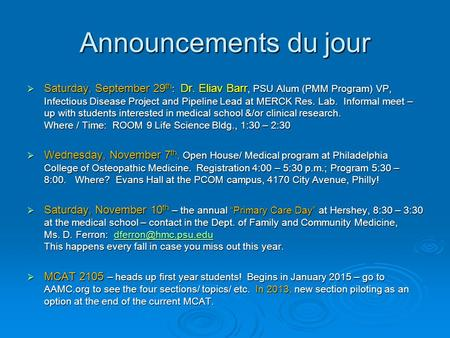 Announcements du jour Saturday, September 29 th : Dr. Eliav Barr, PSU Alum (PMM Program) VP, Infectious Disease Project and Pipeline Lead at MERCK Res.