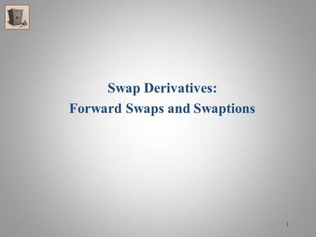 1 Swap Derivatives: Forward Swaps and Swaptions. 2 Swap Derivatives Today, there are a number of nonstandard or non-generic swaps used by financial and.
