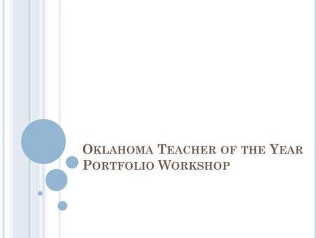 O KLAHOMA T EACHER OF THE Y EAR P ORTFOLIO W ORKSHOP.
