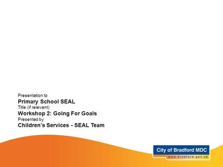 Workshop 2: Going For Goals Children's Services - SEAL Team