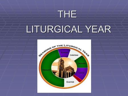 THE LITURGICAL YEAR LITURGICAL YEAR. OVERVIEW PURPOSE OF LITURGICAL CALENDAR PURPOSE OF LITURGICAL CALENDAR Historical perspective Historical perspective.