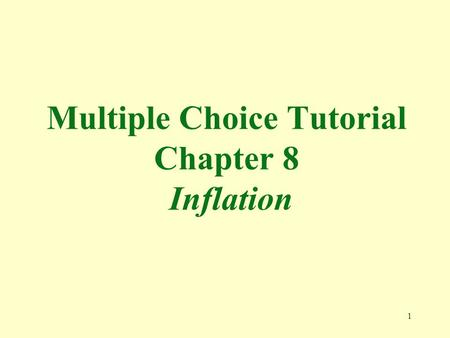 1 Multiple Choice Tutorial Chapter 8 Inflation. 2 1. Inflation is defined as a(n) a. increase in some prices b. increase in the price of a specific commodity.