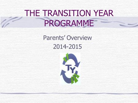 THE TRANSITION YEAR PROGRAMME Parents Overview 2014-2015.
