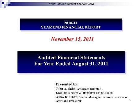 1 2010-11 YEAR END FINANCIAL REPORT 2010-11 YEAR END FINANCIAL REPORT November 15, 2011 Presented by: John A. Sabo, Associate Director - Leading Services.