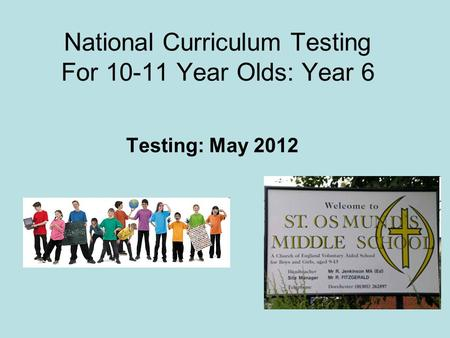 National Curriculum Testing For 10-11 Year Olds: Year 6 Testing: May 2012.