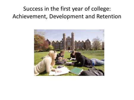 Success in the first year of college: Achievement, Development and Retention.