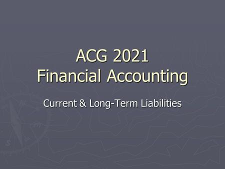 ACG 2021 Financial Accounting Current & Long-Term Liabilities.