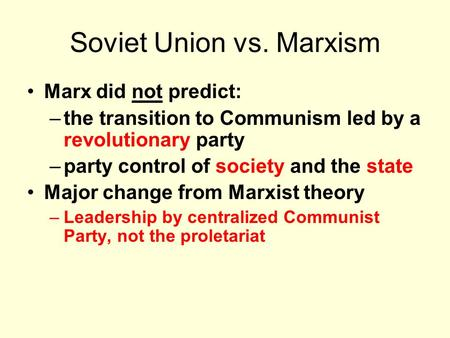 Soviet Union vs. Marxism Marx did not predict: –the transition to Communism led by a revolutionary party –party control of society and the state Major.