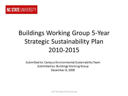 Buildings Working Group 5-Year Strategic Sustainability Plan 2010-2015 Submitted to: Campus Environmental Sustainability Team Submitted by: Buildings Working.