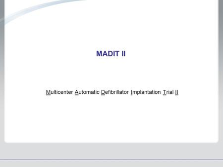 MADIT II Multicenter Automatic Defibrillator Implantation Trial II.
