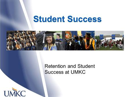 Student Success Retention and Student Success at UMKC.