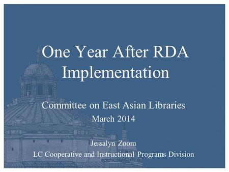 One Year After RDA Implementation Committee on East Asian Libraries March 2014 Jessalyn Zoom LC Cooperative and Instructional Programs Division.
