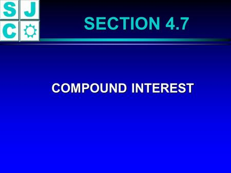 COMPOUND INTEREST COMPOUND INTEREST SECTION 4.7. TERMINOLOGY Principal:Total amount borrowed. Interest:Money paid for the use of money. Rate of Interest: