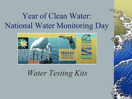 Year of Clean Water: National Water Monitoring Day Water Testing Kits.