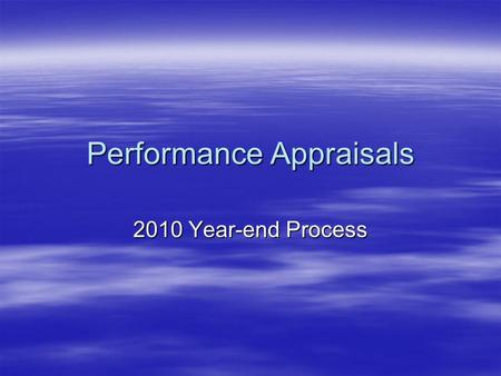 Performance Appraisals 2010 Year-end Process. Performance Management Process Goal Setting Goal Setting –Deans level –Unit/Dept Level Planning Performance.