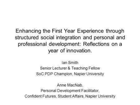 Enhancing the First Year Experience through structured social integration and personal and professional development: Reflections on a year of innovation.