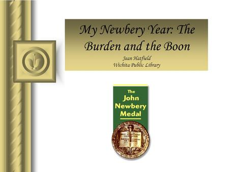 My Newbery Year: The Burden and the Boon Jean Hatfield Wichita Public Library.