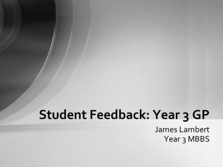 James Lambert Year 3 MBBS Student Feedback: Year 3 GP.