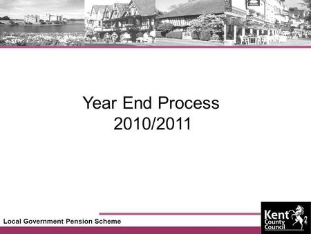Local Government Pension Scheme Year End Process 2010/2011.