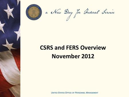 CSRS and FERS Overview November 2012. Retirement System Civil Service Retirement System (CSRS) CSRS Offset (CSRS and FICA coverage) Federal Employees.