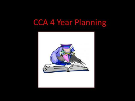 CCA 4 Year Planning. When you want to start creating a plan, remember… Include all courses required to graduate and for college eligibility.graduatecollege.
