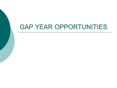 GAP YEAR OPPORTUNITIES. Why do a gap year? You will gain: Independence, confidence and a sense of achievement. Skills, experiences and personal qualities.