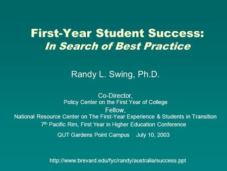 First-Year Student Success: In Search of Best Practice Randy L. Swing, Ph.D. Co-Director, Policy Center on the First Year of College Fellow, National Resource.