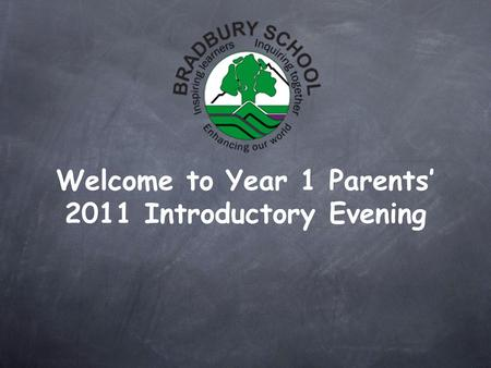 Welcome to Year 1 Parents 2011 Introductory Evening.