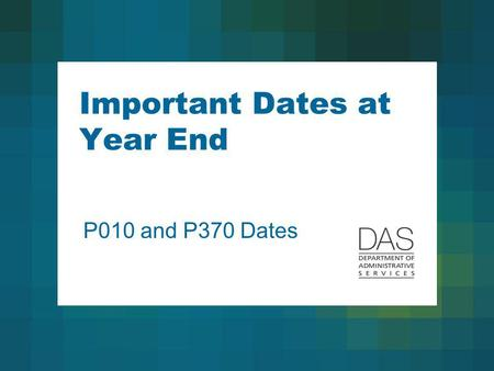 Important Dates at Year End P010 and P370 Dates. 2 P010 Dates Why are P010 dates important at year end? Example: Someone is leaving state service in December.