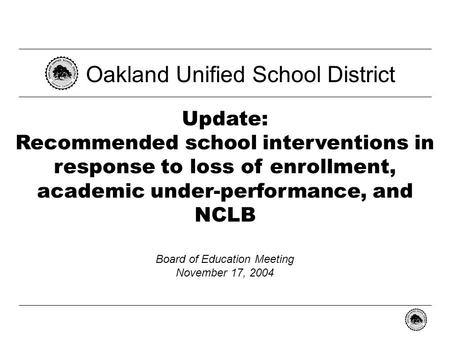 - 0 - Update: Recommended school interventions in response to loss of enrollment, academic under-performance, and NCLB Oakland Unified School District.