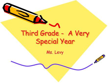 Third Grade - A Very Special Year Ms. Levy. A Year of Independence This year your child begins to take more responsibility for his/her learning. This.